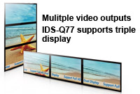 IDS-Q77 supports triple display